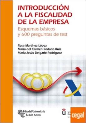 Introducción a la fiscalidad de la empresa . Esquemas básicos y 600 preguntas de test por Martínez López, Rosa PDF