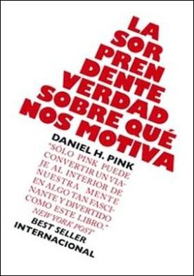La sorprendente verdad sobre qué nos motiva por Daniel H. Pink