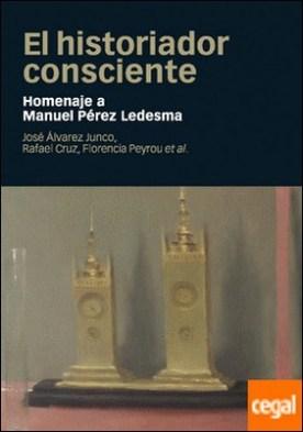 HISTORIADOR CONSCIENTE, EL . Homenaje a Manuel Pérez Ledesma
