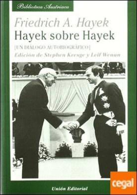 Hayek sobre Hayek . Un Dialogo Autobiografico