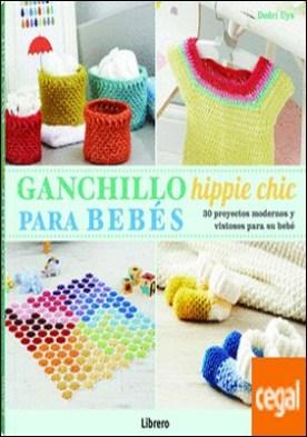 GANCHILLO HIPPIE CHIC PARA BEBES . 30 Proyectos modernos y vistosos para su bebe