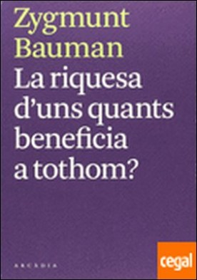 La riquesa d'uns quants beneficia a tothom? por Bauman, Zygmunt PDF