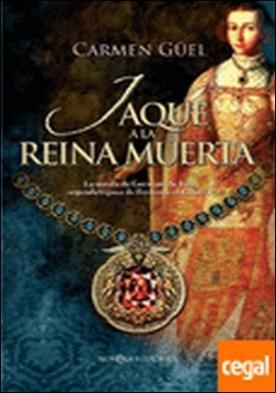 Jaque a la reina muerta . La novela de Germana de Foix, segunda esposa de Fernando el Católico