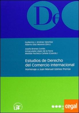 Estudios de Derecho del comercio internacional . Homenaje a Juan Manuel Gómez Porrúa