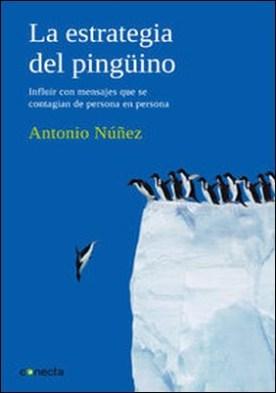 La estrategia del pingüino. Influir con mensajes que se contagian de persona en persona