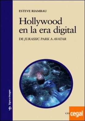 Hollywood en la era digital . De Jurassic Park a Avatar
