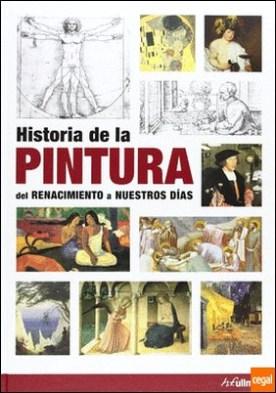 Historia de la pintura. Del Renacimiento a nuestros dias . Del Renacimiento a nuestros dias