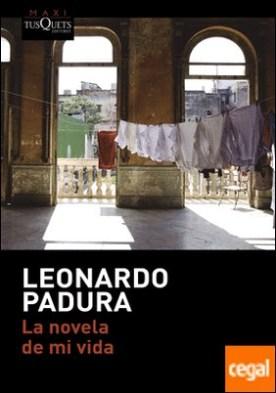 La novela de mi vida por Padura, Leonardo