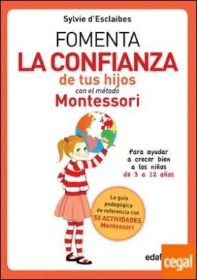 Fomenta la confianza de tus hijos con el método Montessori . Para ayudar a niños de 3 a12 años a crecer mejor