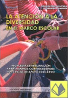 La atención a la diversidad en el marco escolar . propuestas de integración para alumnos con necesidades específicas de apoyo educativo por Timón Benítez, Luis Manuel PDF