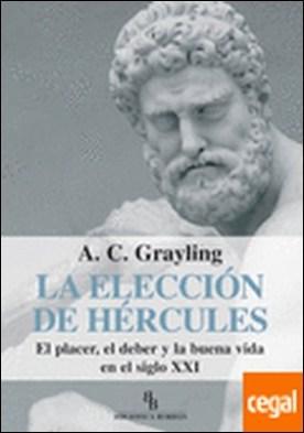La elección de Hércules . El placer, el deber y la buena vida en el siglo XXI