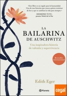 La bailarina de Auschwitz . Una inspiradora historia de valentía y supervivencia