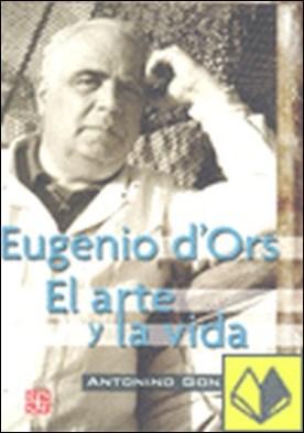 Eugenio d'Ors : El A y la vida . el arte y la vida