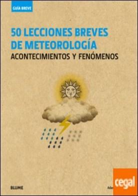 Guía Breve. 50 lecciones breves de meteorología . acontecimientos y fenómenos por Scaife, Adam A. PDF