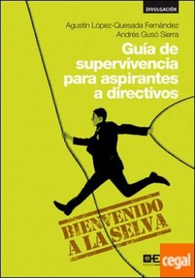 Guía de supervivencia para aspirantes a directivos . BIENVENIDO A LA SELVA