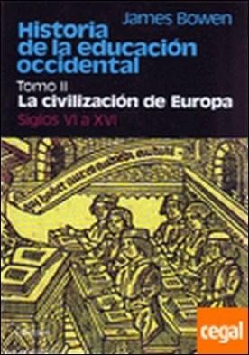 Historia de la educación occidental. Tomo 2: La civilización de Europa. Siglos V . Tomo 2: La civilización de Europa. Siglos VI a XVI