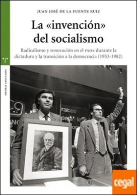 """La """"invención"""" del socialismo . Radicalismo y renovación en el PSOE durante la dictadura y la transición a la democracia (1953-1982) por De la Fuente Ruiz, Juan José PDF"""