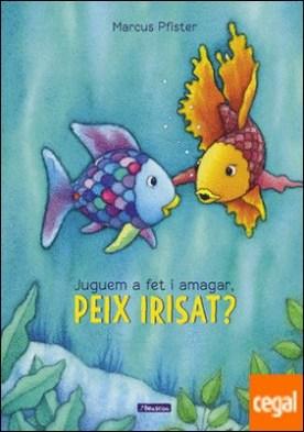 Juguem a fet i amagar, peix Irisat? (El peix Irisat)