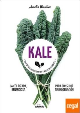 Kale . 69 recetas antioxidantes y ricas en vitaminas