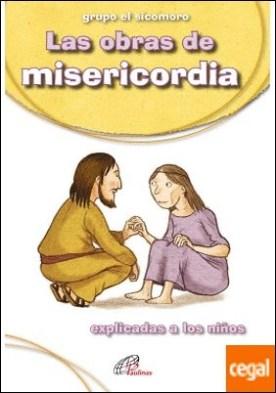 Las obras de misericordia . explicadas a los niños