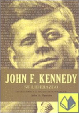 JOHN F. KENNEDY. SU LIDERAZGO . ...UN PRESIDENTE