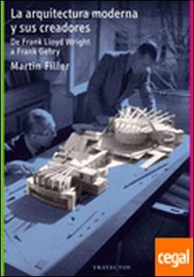 La arquitectura moderna y sus creadores . De Frank Lloyd Wright a Frank Gehry