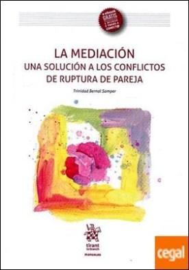 La Mediación una Solución a los Conflictos de Ruptura de Pareja por Bernal Samper, Trinidad PDF