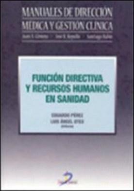 Función directiva y recursos humanos en sanidad por Oteo Ochoa, Luis Ángel, Eduardo Pérez Gorostegui PDF