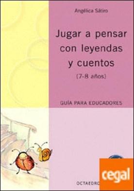 Jugar a pensar con leyendas y cuentos . (7-8 años) Guía para educadores