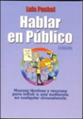 Hablar en público, 4ª edic. nuevas técnicas y recursos para influir a una audiencia en cualquier circunstancia por Luis Puchol Moreno