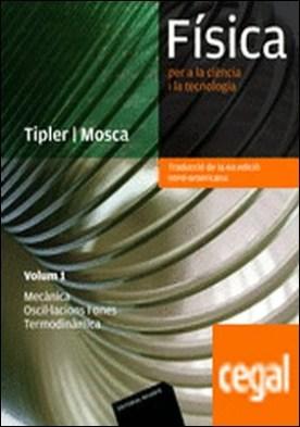 Física per a la ciència i la tecnologia. Volum 1 . Mecànica Oscil.lacions i ones Termodinámica