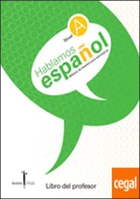Hablamos español. Método de español para extranjeros. Libro del profesor. Nivel . NIVEL A. LIBRO DEL PROFESOR