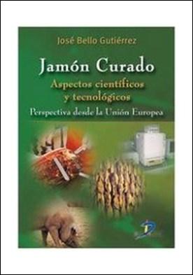 Jamón curado. Aspectos científicos y tecnológicos por José Bello Gutiérrez PDF