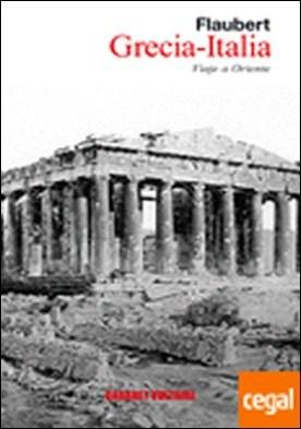 Grecia-Italia . Viaje a Oriente por Flaubert, Gustave
