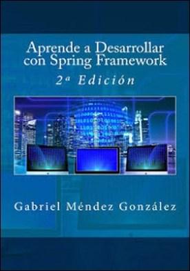 Aprende a Desarrollar con Spring Framework: 2ª Edición por Gabriel Méndez González PDF