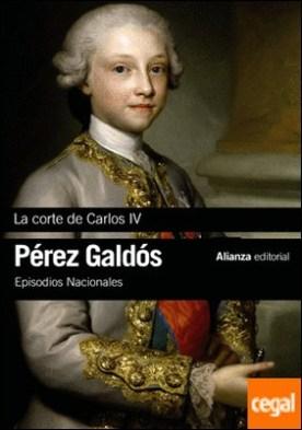 La Corte de Carlos IV . Episodios Nacionales, 2 / Primera serie por Pérez Galdós, Benito