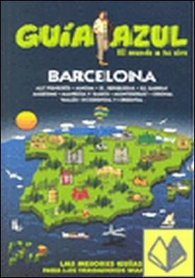 Guía Azul Barcelona . Alt Penedés. Anoia. EL Berguedà. El Garraf. Maresme. Manresa y