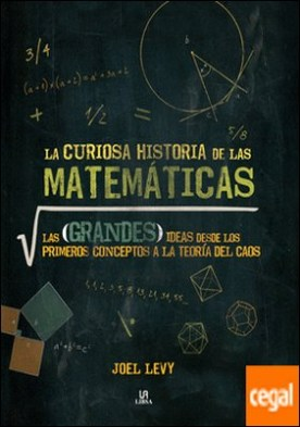 La Curiosa Historia de las Matemáticas . Las Grandes Ideas desde los Primeros Conceptos a la Teoría del Caos
