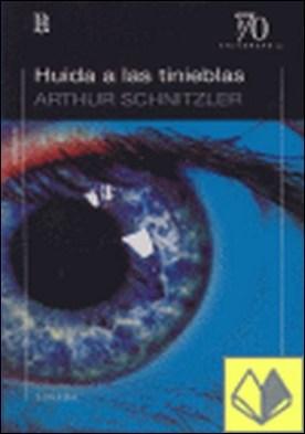 HUIDA A LAS TINIEBLAS por SCHNITZLER ARTHUR PDF