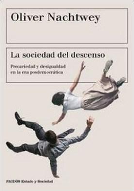 La sociedad del descenso. Precariedad y desigualdad en la era posdemocrática