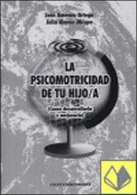 La psicomotricidad de tu hijo/a . Como desarrollarla y mejorarla por Jiménez Ortega, José PDF