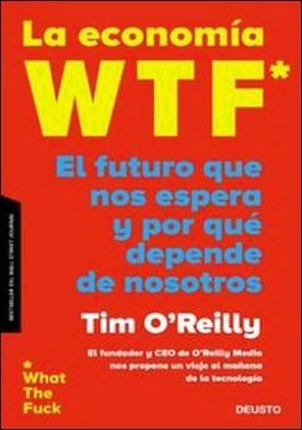 La economía WTF. El futuro que nos espera y por qué depende de nosotros