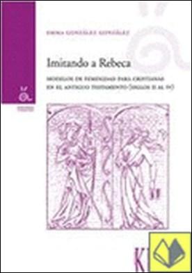 Invitando a Rebeca . modelos de feminidad para cristianas en el Antiguo Testamento (siglos II al IV)