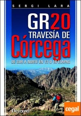 Gr20 travesía Corcega. De Sur a Norte en 13 ó 16 etapas . DE SUR A NORTE EN 13 O 16 ETAPAS por Lara, Sergi PDF