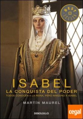 Isabel, la conquista del poder . Todos conocen a la reina, pero ninguno a Isabel por Maurel, Martín