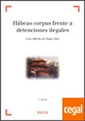 Habeas corpus frente a detenciones ilegales por Diego Díez, Luis Alfredo de PDF