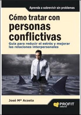 Cï¿1⁄2mo tratar con personas conflictivas: Guï¿1⁄2a para reducir el estrï¿1⁄2s y mejorar las relaciones interpersonales