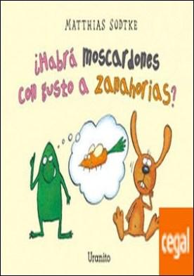 ¿Habrá moscardones con gusto a zanahorias?
