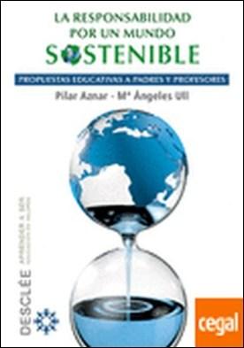La responsabilidad por un mundo sostenible . propuestas educativas a padres y profesores