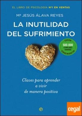 La inutilidad del sufrimiento (Edición conmemorativa) . Claves para aprender a vivir de manera positiva